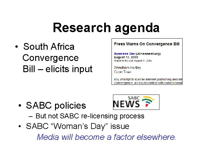 Research agenda • South Africa Convergence Bill – elicits input • SABC policies –
