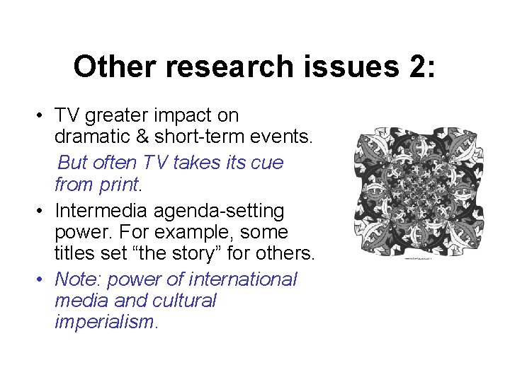 Other research issues 2: • TV greater impact on dramatic & short-term events. But