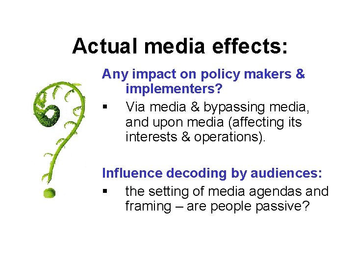 Actual media effects: Any impact on policy makers & implementers? § Via media