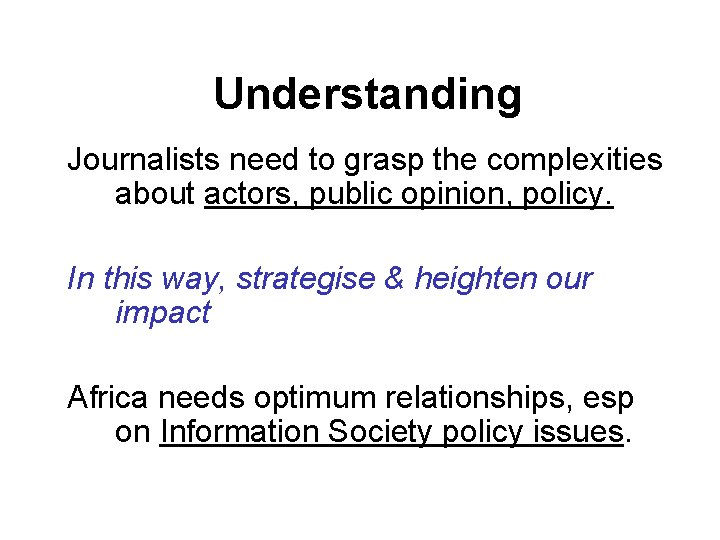 Understanding Journalists need to grasp the complexities about actors, public opinion, policy. In
