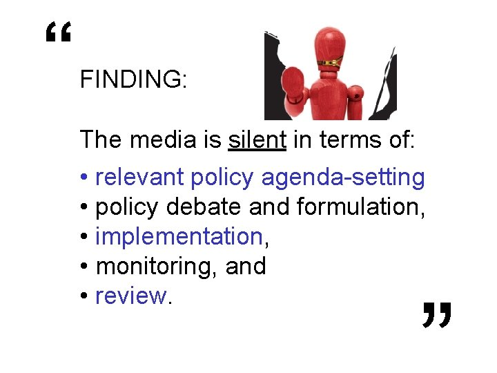 """"""" FINDING: The media is silent in terms of: • relevant policy agenda-setting •"""