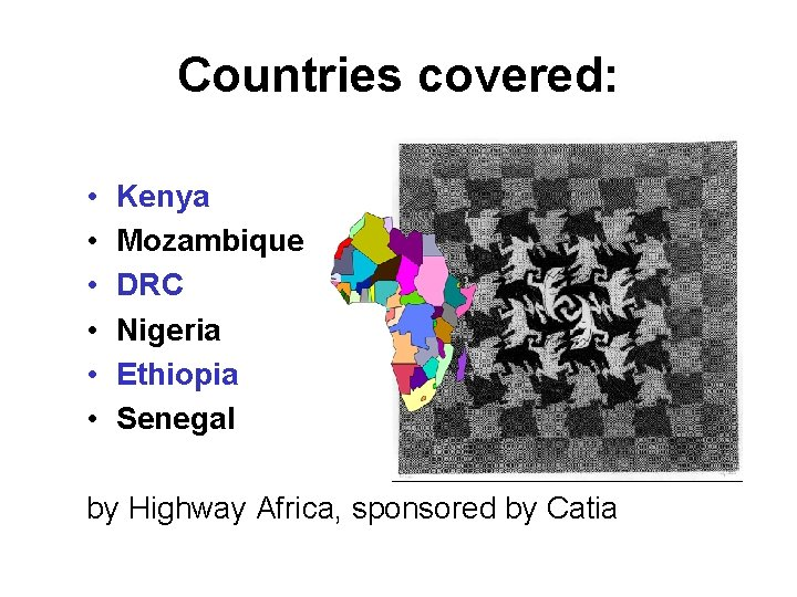 Countries covered: • • • Kenya Mozambique DRC Nigeria Ethiopia Senegal by Highway Africa,