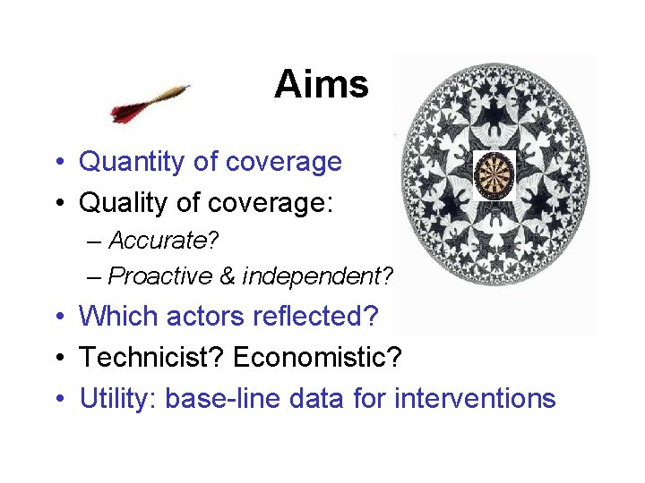 Aims • Quantity of coverage • Quality of coverage: – Accurate? – Proactive &