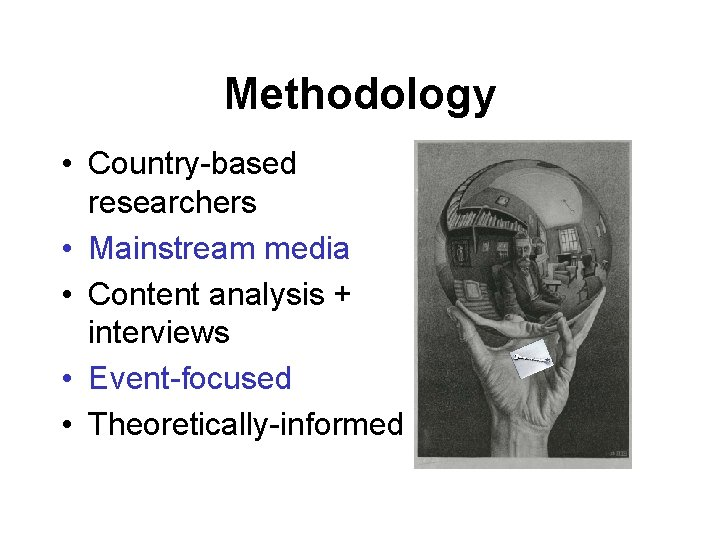 Methodology • Country-based researchers • Mainstream media • Content analysis + interviews • Event-focused