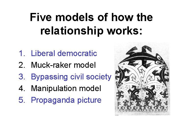 Five models of how the relationship works: 1. 2. 3. 4. 5. Liberal democratic