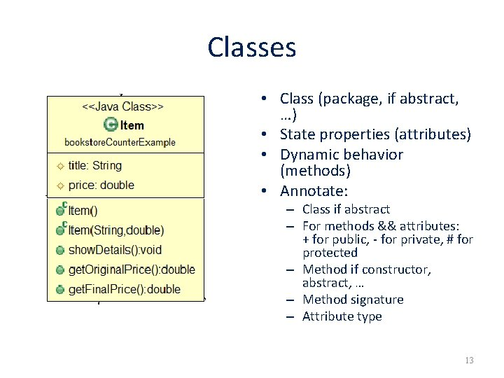 Classes • Class (package, if abstract, …) • State properties (attributes) • Dynamic behavior
