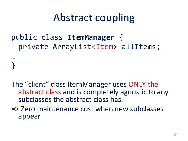 Abstract coupling public class Item. Manager { private Array. List<Item> all. Items; … }