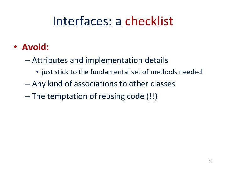 Interfaces: a checklist • Avoid: – Attributes and implementation details • just stick to