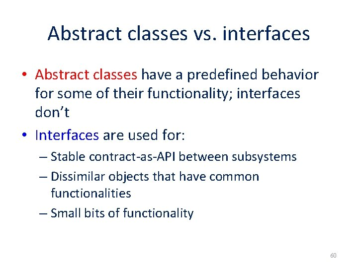 Abstract classes vs. interfaces • Abstract classes have a predefined behavior for some of