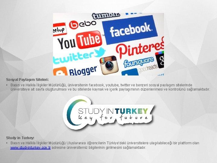 Sosyal Paylaşım Siteleri: • Basın ve Halkla İlişkiler Müdürlüğü, üniversitenin facebook, youtube, twitter ve