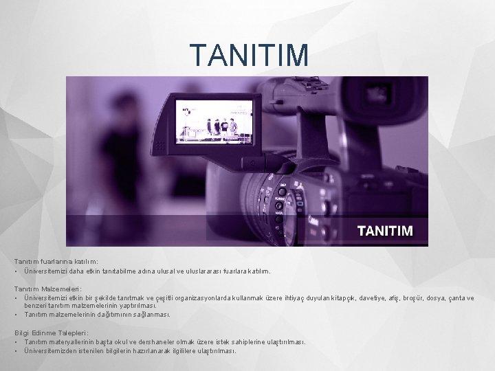 TANITIM Tanıtım fuarlarına katılım: • Üniversitemizi daha etkin tanıtabilme adına ulusal ve uluslararası fuarlara