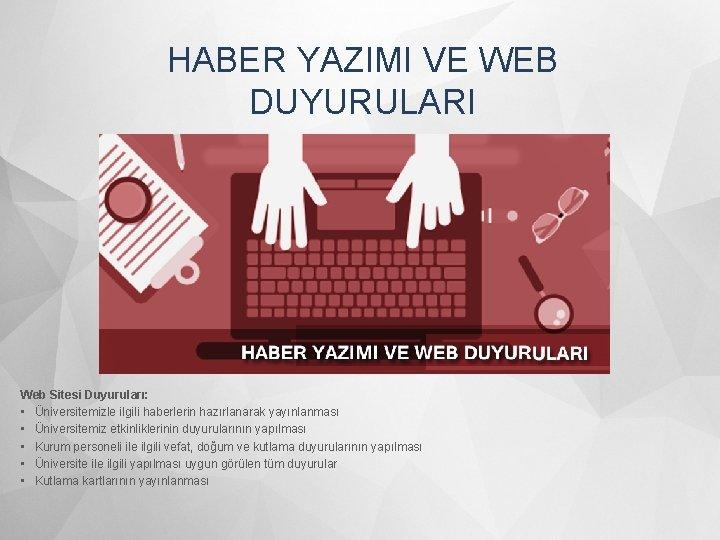 HABER YAZIMI VE WEB DUYURULARI Web Sitesi Duyuruları: • Üniversitemizle ilgili haberlerin hazırlanarak yayınlanması