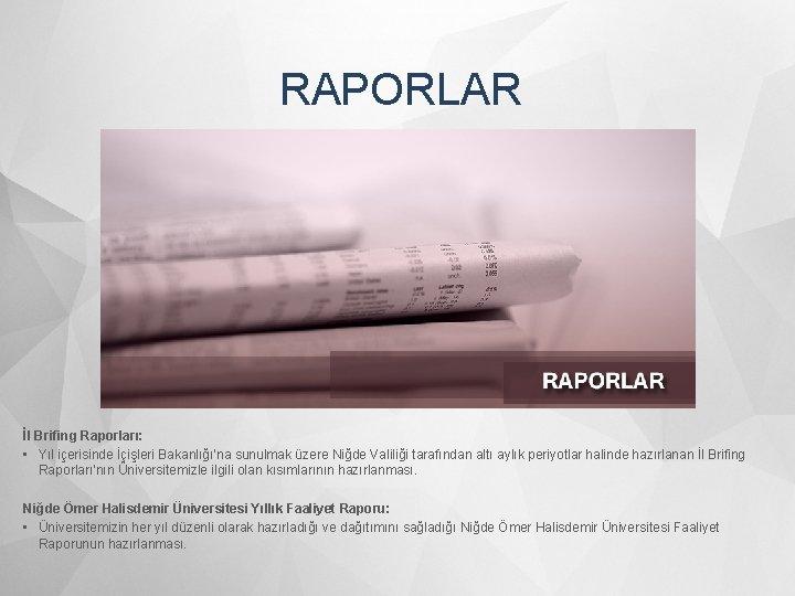 RAPORLAR İl Brifing Raporları: • Yıl içerisinde İçişleri Bakanlığı'na sunulmak üzere Niğde Valiliği tarafından