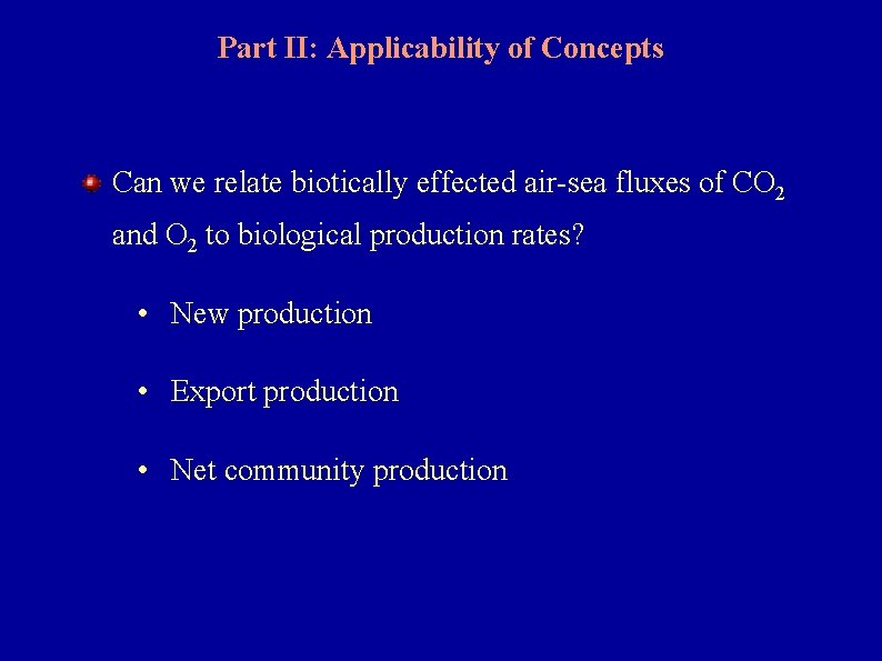 Part II: Applicability of Concepts Can we relate biotically effected air-sea fluxes of CO