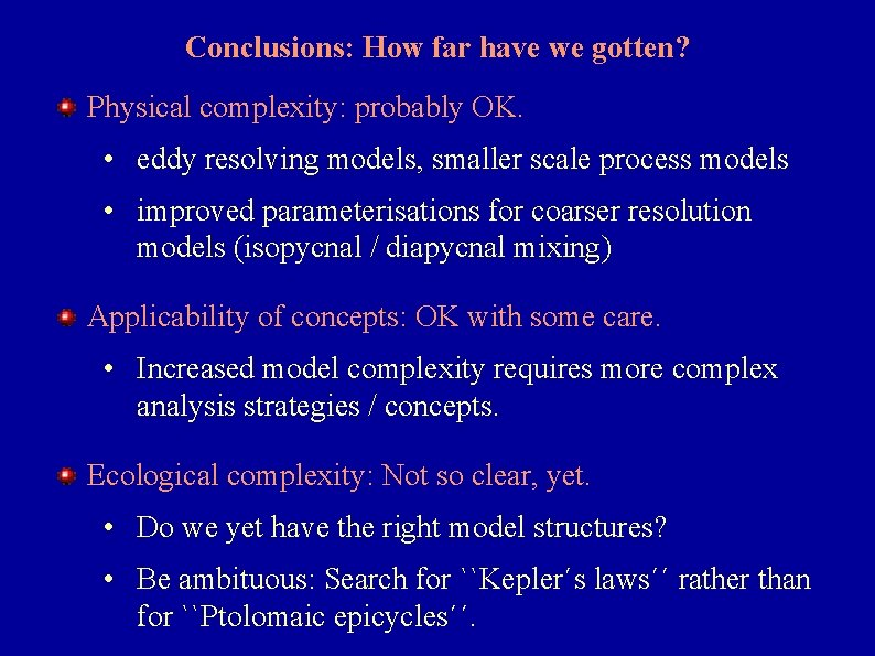 Conclusions: How far have we gotten? Physical complexity: probably OK. • eddy resolving models,