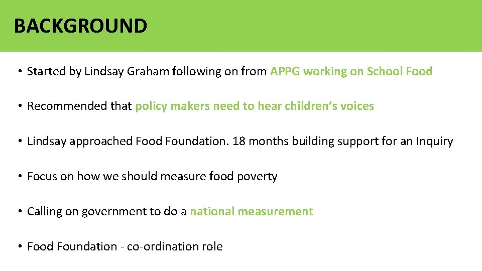 BACKGROUND • Started by Lindsay Graham following on from APPG working on School