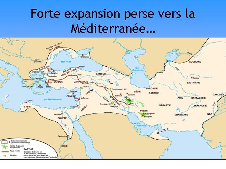 Forte expansion perse vers la Méditerranée…