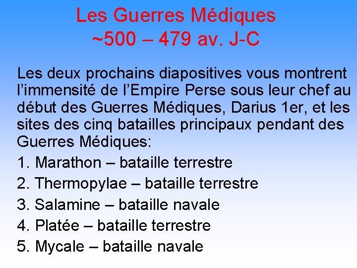 Les Guerres Médiques ~500 – 479 av. J-C Les deux prochains diapositives vous montrent