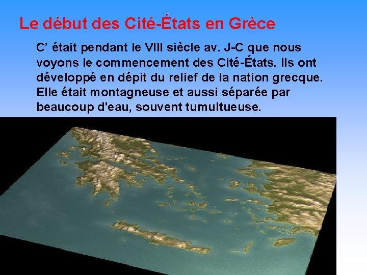 Le début des Cité-États en Grèce C' était pendant le VIII siècle av. J-C