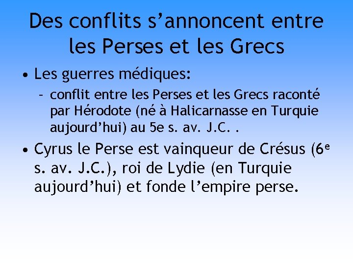 Des conflits s'annoncent entre les Perses et les Grecs • Les guerres médiques: –