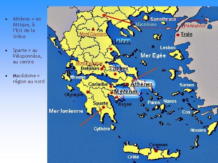 • Athènes = en Attique, à l'Est de la Grèce • Sparte =