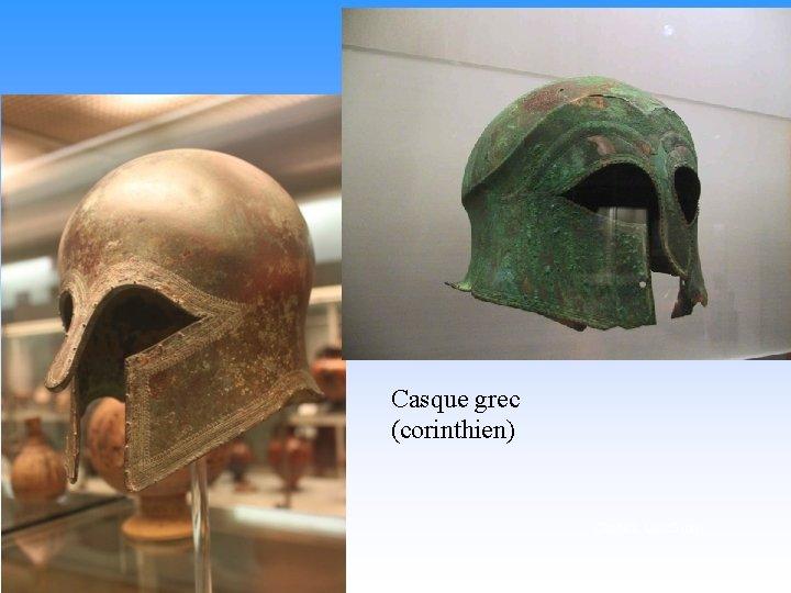 Casque grec (corinthien) Clichés: Luc Guay