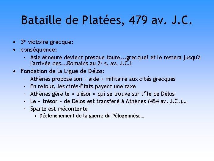 Bataille de Platées, 479 av. J. C. • 3 e victoire grecque: • conséquence: