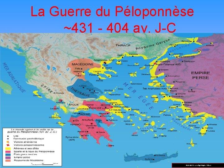 La Guerre du Péloponnèse ~431 - 404 av. J-C http: //historien. unblog. fr/tag/periodes/