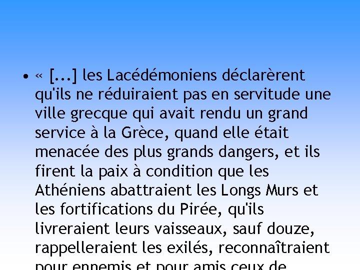 • « [. . . ] les Lacédémoniens déclarèrent qu'ils ne réduiraient pas