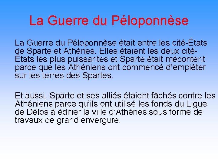 La Guerre du Péloponnèse était entre les cité-États de Sparte et Athènes. Elles étaient