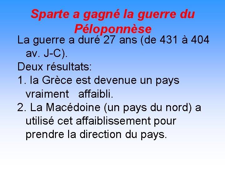Sparte a gagné la guerre du Péloponnèse La guerre a duré 27 ans (de