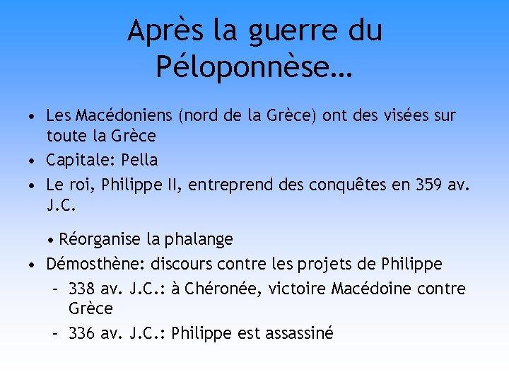 Après la guerre du Péloponnèse… • Les Macédoniens (nord de la Grèce) ont des