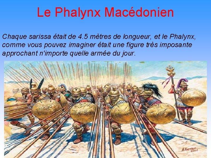 Le Phalynx Macédonien Chaque sarissa était de 4. 5 mètres de longueur, et le