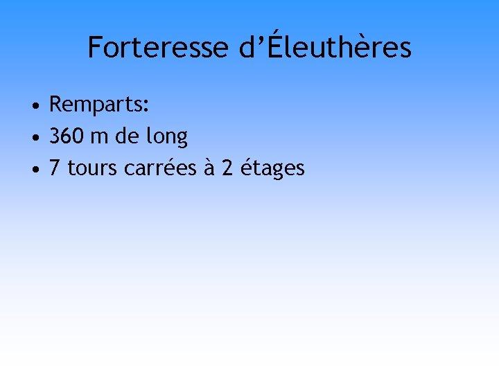 Forteresse d'Éleuthères • Remparts: • 360 m de long • 7 tours carrées à