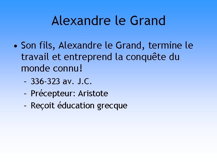 Alexandre le Grand • Son fils, Alexandre le Grand, termine le travail et entreprend