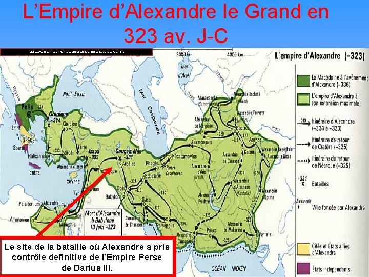 L'Empire d'Alexandre le Grand en 323 av. J-C http: //www. agora. crosemont. qc. ca/dphilo/intradoc/phi