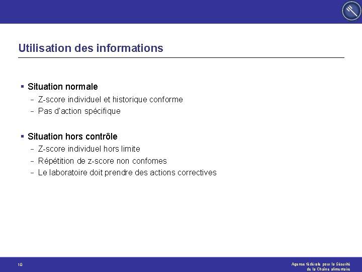 Utilisation des informations § Situation normale - Z-score individuel et historique conforme Pas d'action