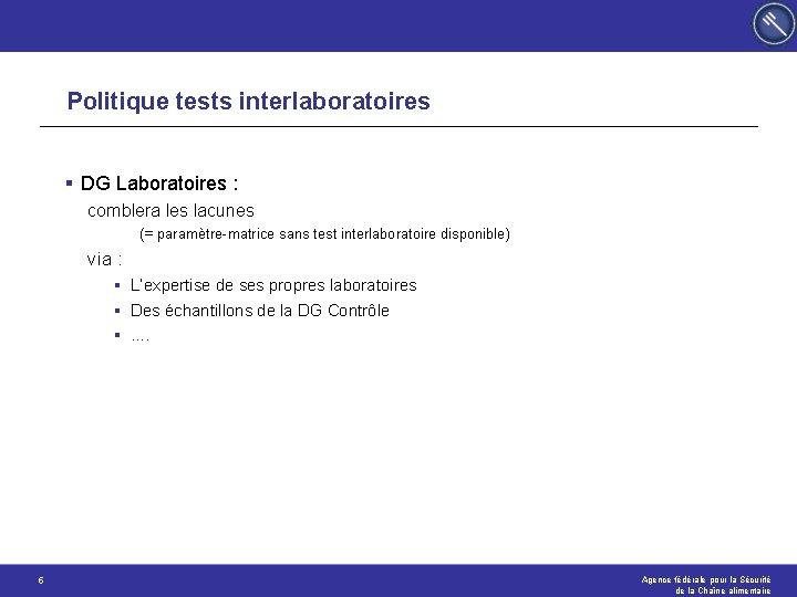 Politique tests interlaboratoires § DG Laboratoires : comblera les lacunes (= paramètre-matrice sans test