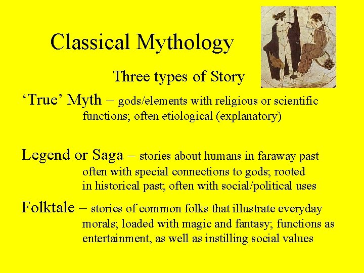 Classical Mythology Three types of Story 'True' Myth – gods/elements with religious or scientific