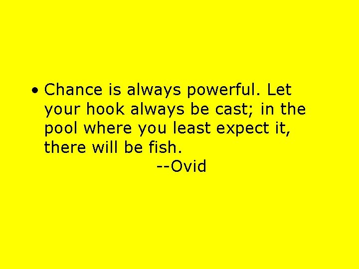 • Chance is always powerful. Let your hook always be cast; in the