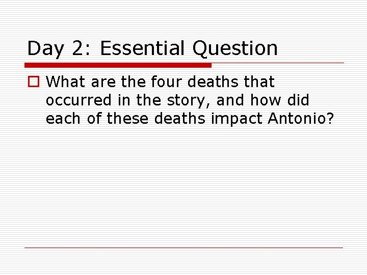 Day 2: Essential Question o What are the four deaths that occurred in the