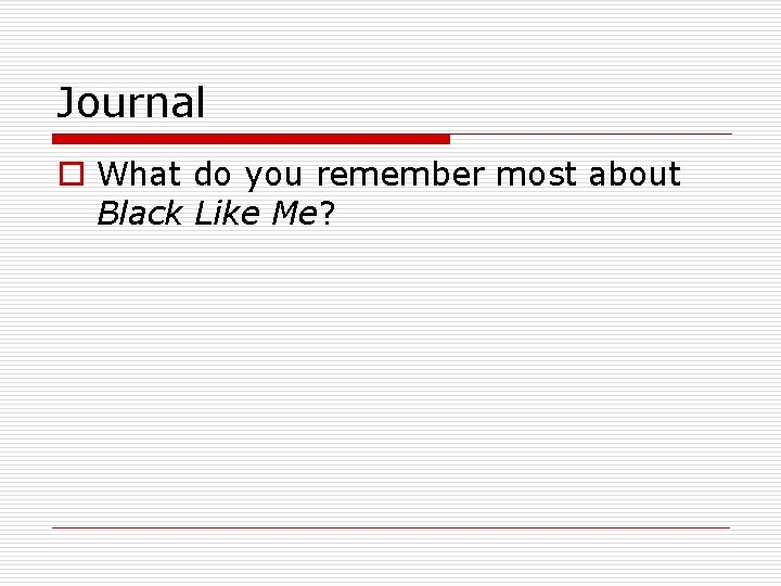 Journal o What do you remember most about Black Like Me?