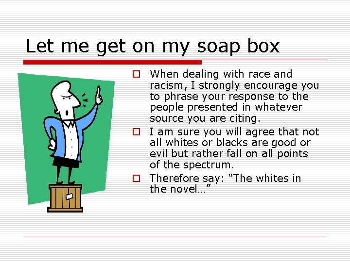 Let me get on my soap box o When dealing with race and racism,