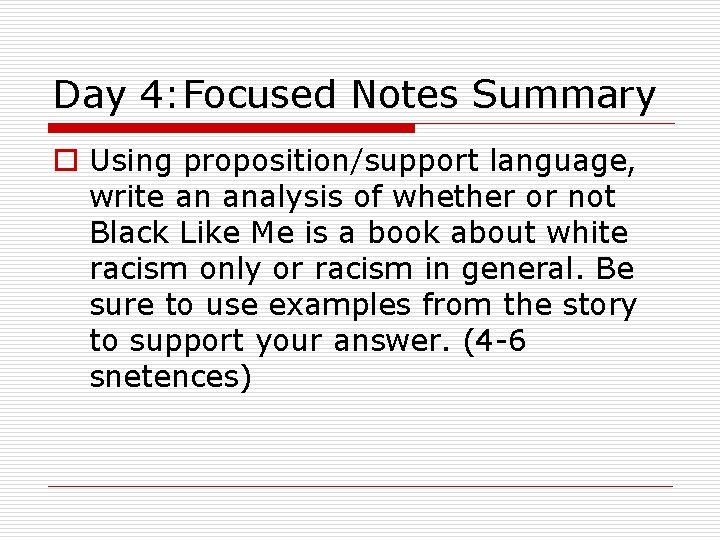 Day 4: Focused Notes Summary o Using proposition/support language, write an analysis of whether