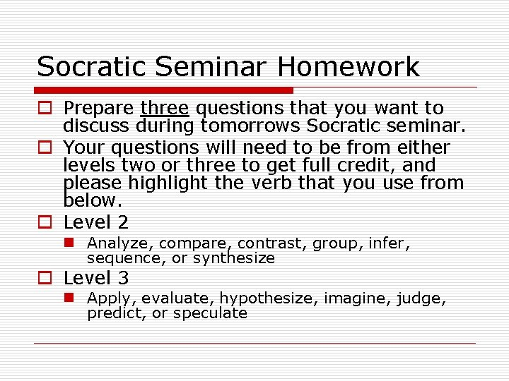Socratic Seminar Homework o Prepare three questions that you want to discuss during tomorrows