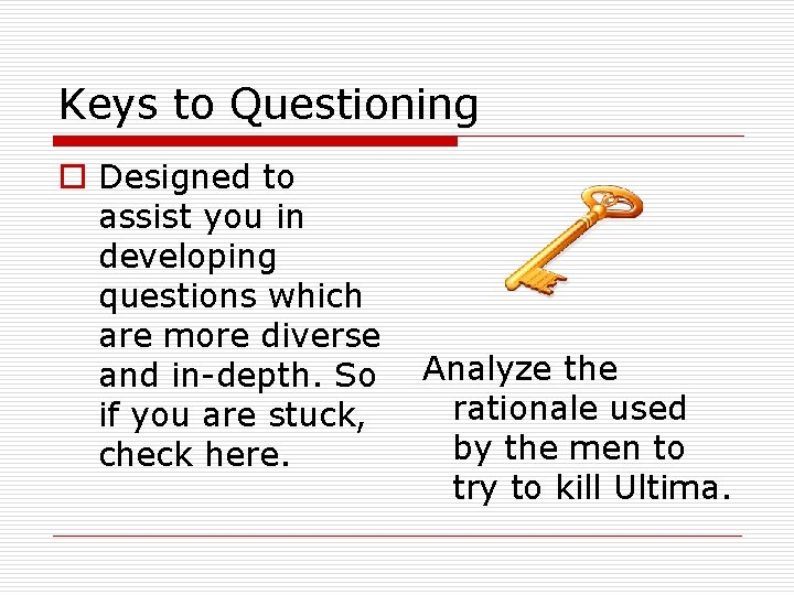 Keys to Questioning o Designed to assist you in developing questions which are more