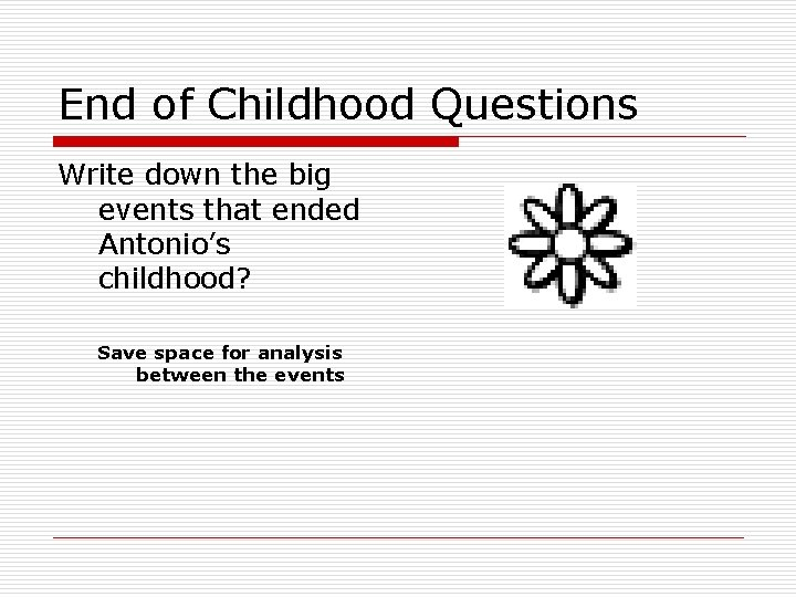 End of Childhood Questions Write down the big events that ended Antonio's childhood? Save