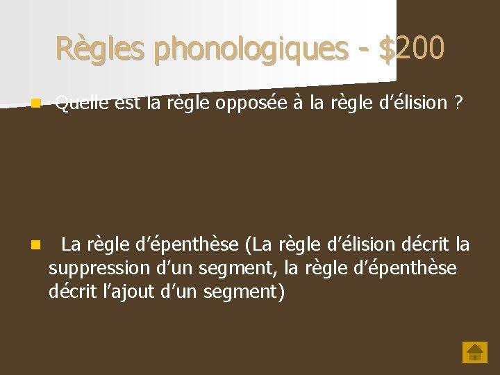 Règles phonologiques - $200 n Quelle est la règle opposée à la règle d'élision