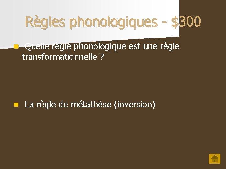 Règles phonologiques - $300 n Quelle règle phonologique est une règle transformationnelle ? n