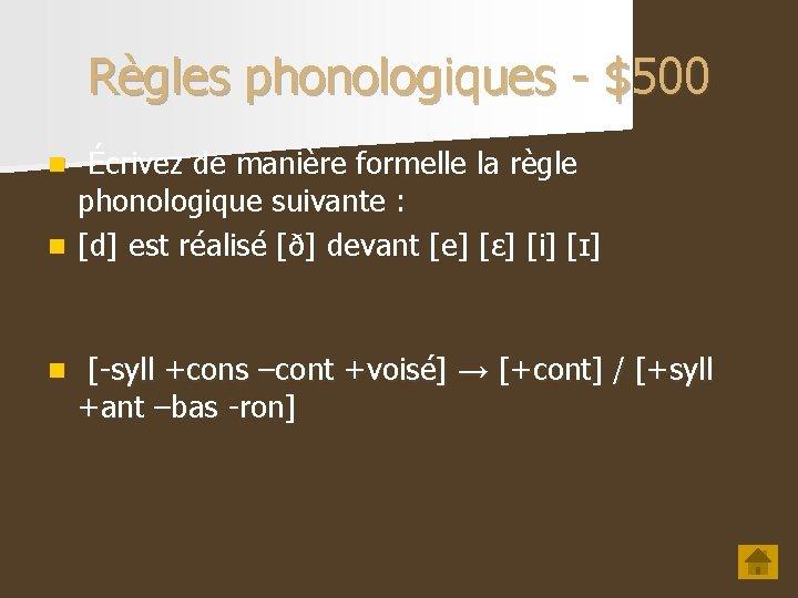 Règles phonologiques - $500 Écrivez de manière formelle la règle phonologique suivante : n